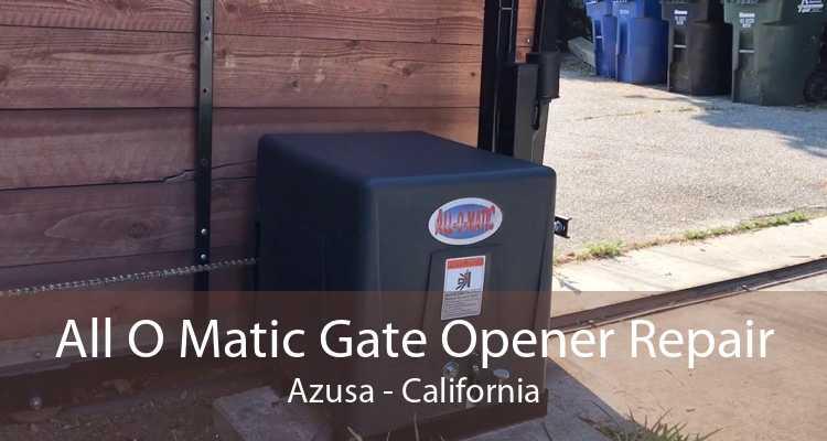 All O Matic Gate Opener Repair Azusa - California