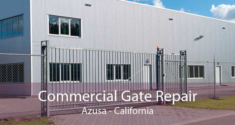 Commercial Gate Repair Azusa - California
