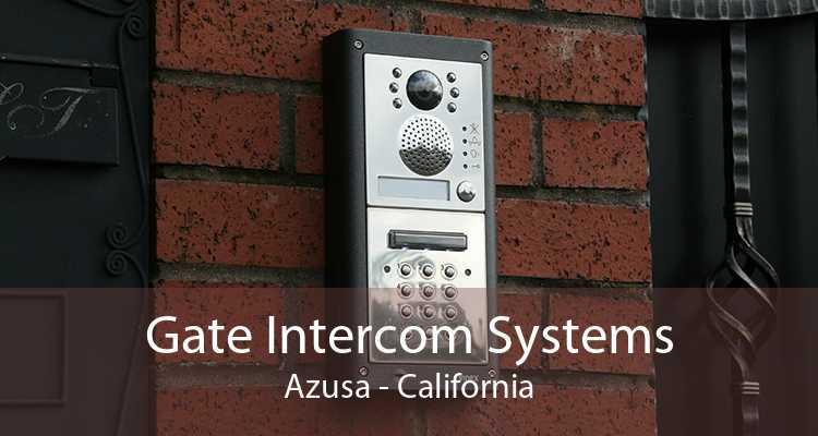 Gate Intercom Systems Azusa - California