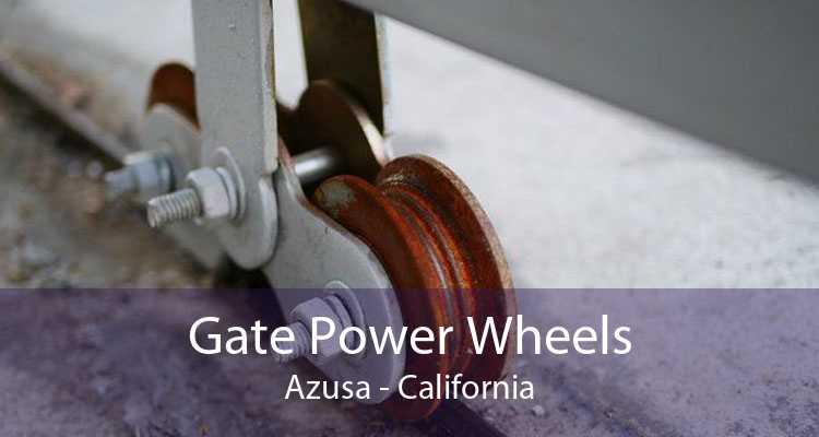 Gate Power Wheels Azusa - California
